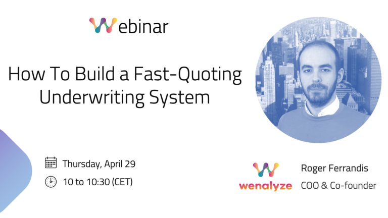 Webinar Wenalize Roger Ferrandis How To Build A Fast Quoting Underwriting System